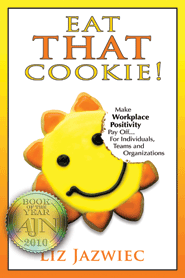 Eat That Cookie: Make Workplace Positivity Pay off...For Individuals, Teams, and Organizations (softcover)