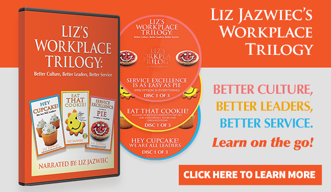 Liz Jazwiec's Workplace Trilogy | Better Culture, better leaders, better service. Learn on the go! Click here to learn more.