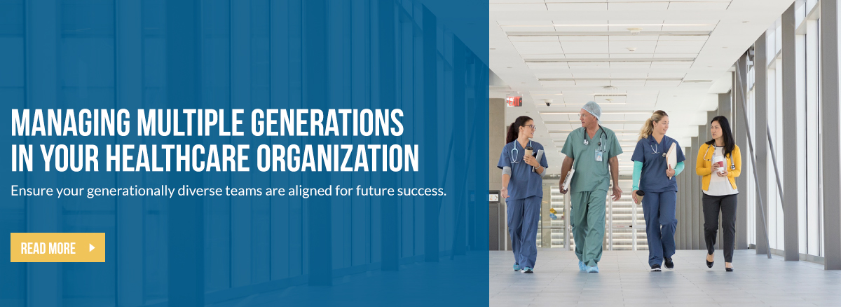 Managing Multiple Generations in Your Healthcare Organization