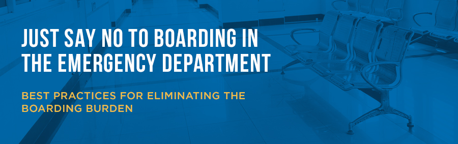 Just Say No to Boarding in the Emergency Department | Best Practices for Elimination the Boarding Burden