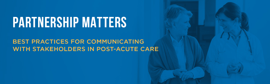 Best practices for communicating with stakeholders in post-acute care