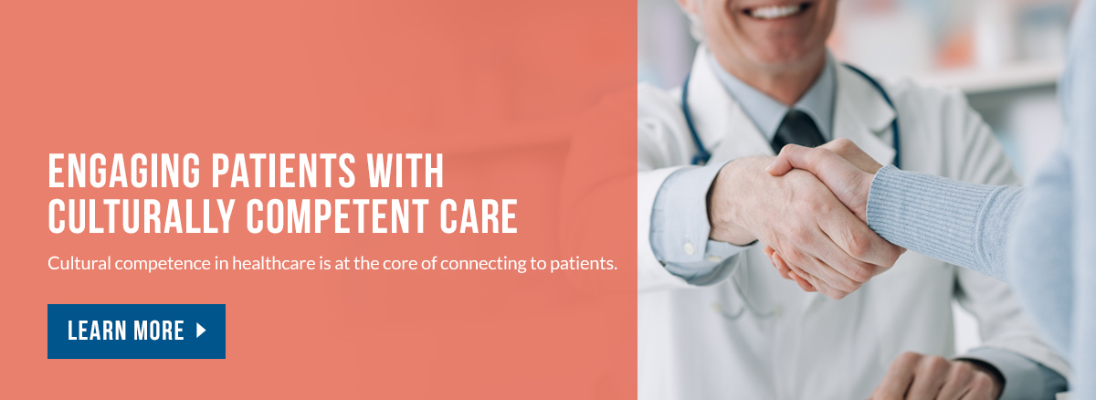 Culturally competent care helps caregivers connect to patients.