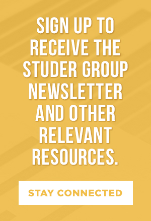 Sign up to receive the Studer Group newsletter and other relevant resources.