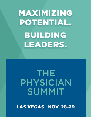 Are you ready for the future of physician leadership? The physician summit: maximizing building leaders. Las Vegas Nov. 28-29