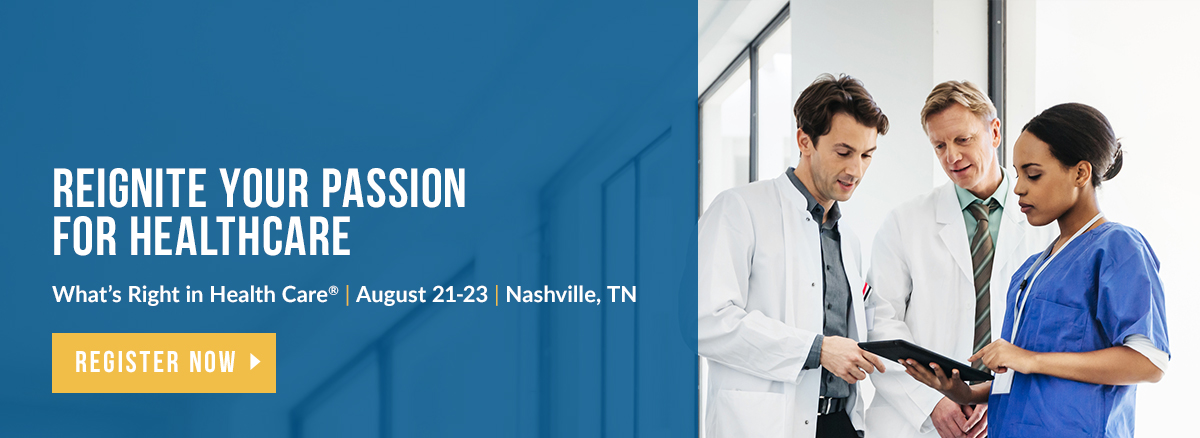 What's Right in Health Care conference will be held Aug. 21 to 23 in Nashville, TN.