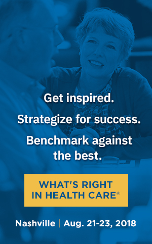 Get Inspired. Strategize for success. Benchmark against the best. What's Right In Health Care | Nashville | Aug. 21-23, 2018