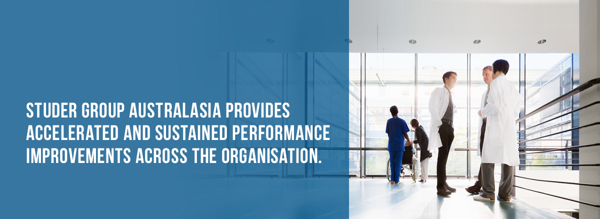 Studer Group Australasia Provides Accelerated and Sustained Performance Improvements Across the Organisation.