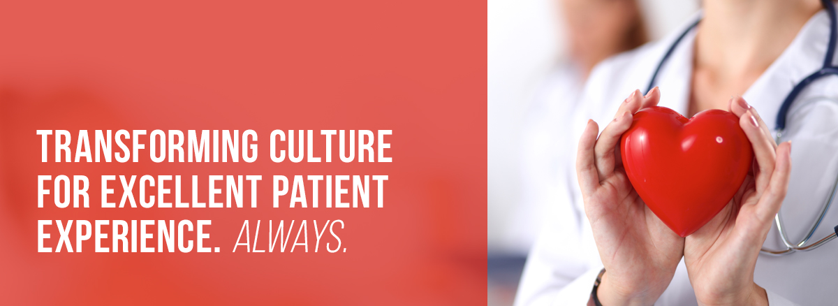 Transforming Culture for Excellent Patient Experience. Always.