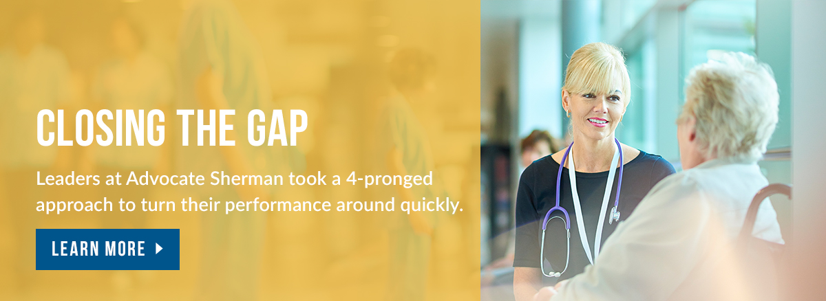 Learn what leaders at Advocate Sherman Hospital did to turn around their results.