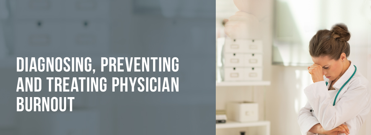 Diagnosing, Preventing and Treating Physician Burnout