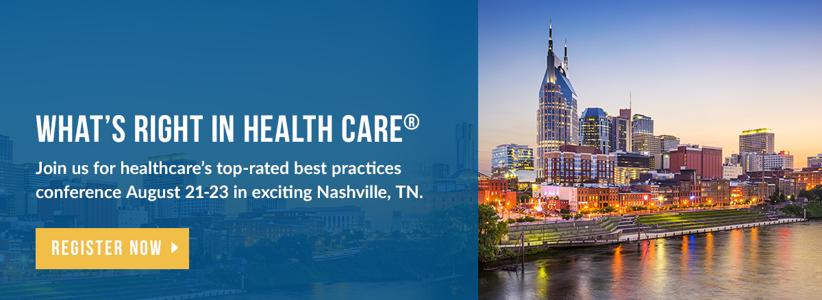 Attend What's Right in Health Care, August 21 through 23 in Nashville, TN.