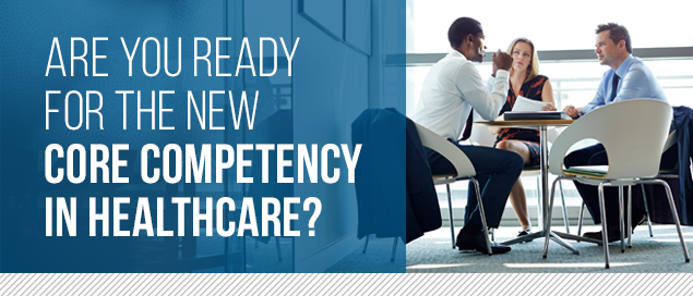 Ar you ready for the new core competency in healthcare?