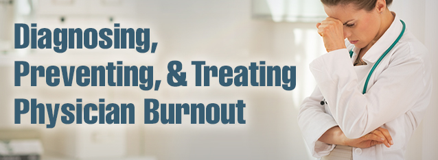 Diagnosing, Preventing, & Treating Physician Burnout